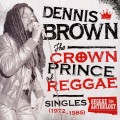 Dennis Brown - The Crown Prince Of Reggae: Singles (1972-1985)