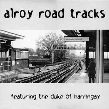 Duke Of Harringay - Alroy Road Tracks