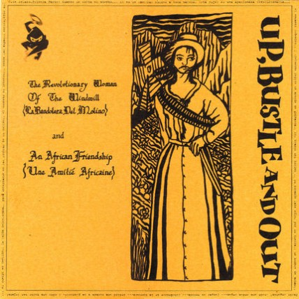 Up, Bustle And Out - The Revolutionary Woman Of The Windmill (La Bandolera Del Molino) / An African Friendship (Une Amitié Africaine)