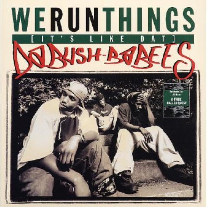 Da Bush Babees - We Run Things (It's Like Dat) / Original