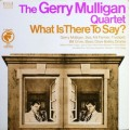 Gerry Mulligan Quartet ‎– What Is There To Say?