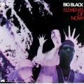 Big Black - Elements Of Now!
