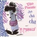 "Tito Puente - ""King Of The Cha Cha Cha Mambo"" And Others : Cha Cha Cha At ""El Morocco"""